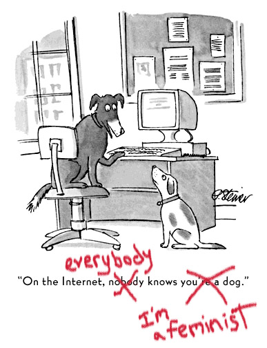 "takeoff on cartoon that says ""On the Internet, no one knows I'm a dog."""