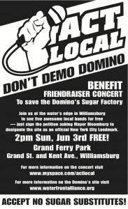 "A poster for a concert, it has a fist holding a microphone, and it says ACT LOCAL DONT DEMO DOMINO, lists a concert ""friend raiser""--you get in free if you sign the petition to landmark the factory"